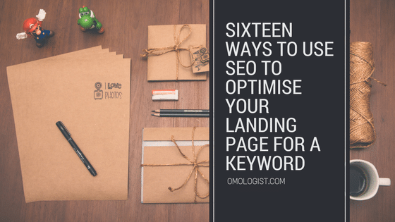 Sixteen ways to use SEO to optimise your landing page for a keyword